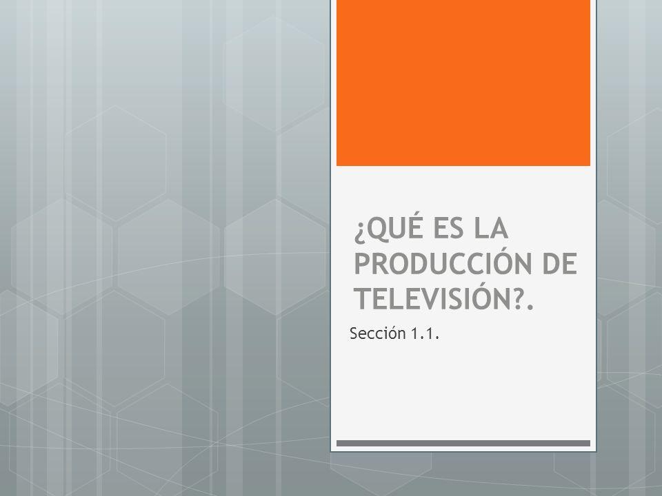 ¿QUÉ ES LA PRODUCCIÓN DE TELEVISIÓN .