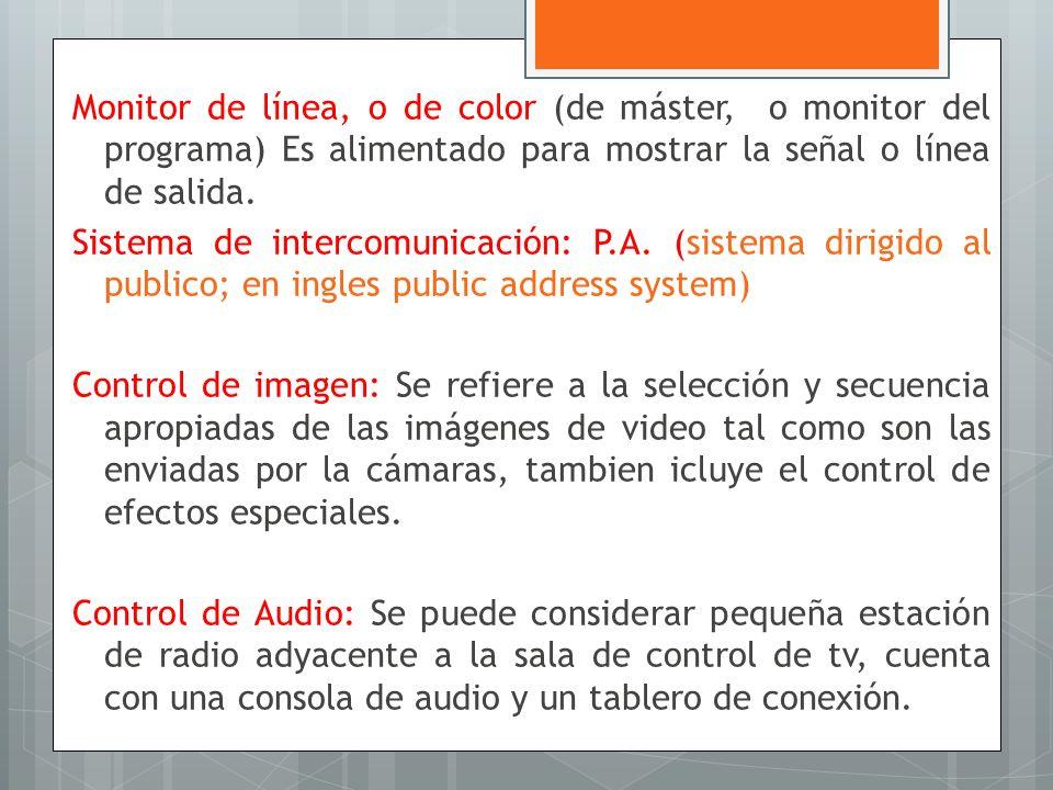Monitor de línea, o de color (de máster, o monitor del programa) Es alimentado para mostrar la señal o línea de salida.
