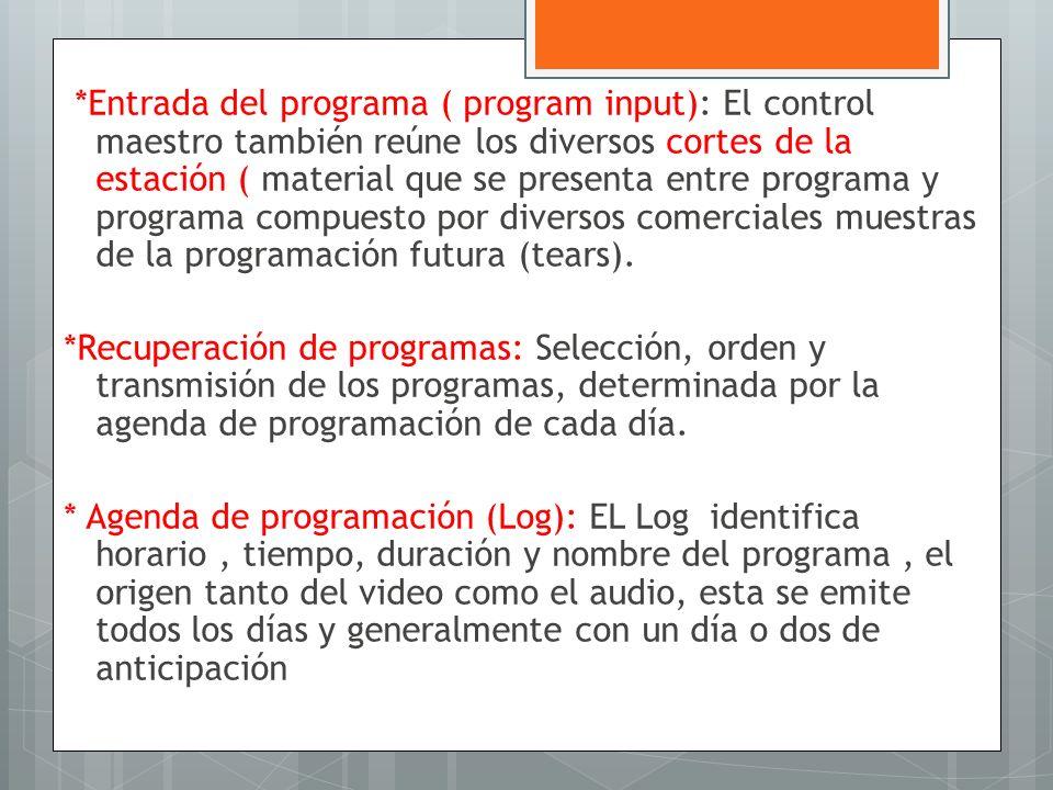 *Entrada del programa ( program input): El control maestro también reúne los diversos cortes de la estación ( material que se presenta entre programa y programa compuesto por diversos comerciales muestras de la programación futura (tears).