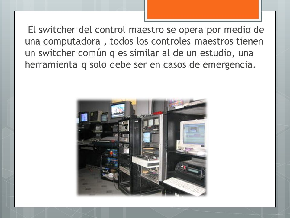 El switcher del control maestro se opera por medio de una computadora , todos los controles maestros tienen un switcher común q es similar al de un estudio, una herramienta q solo debe ser en casos de emergencia.
