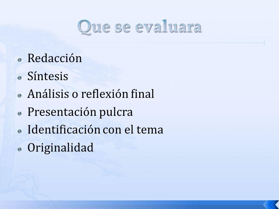 Que se evaluara Redacción Síntesis Análisis o reflexión final