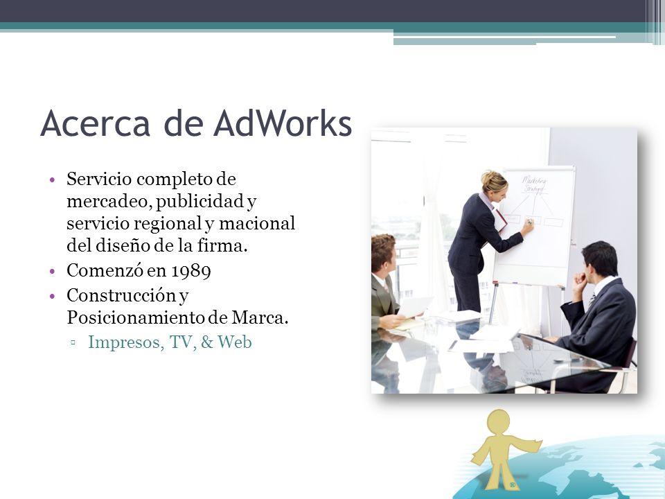 Acerca de AdWorks Servicio completo de mercadeo, publicidad y servicio regional y macional del diseño de la firma.