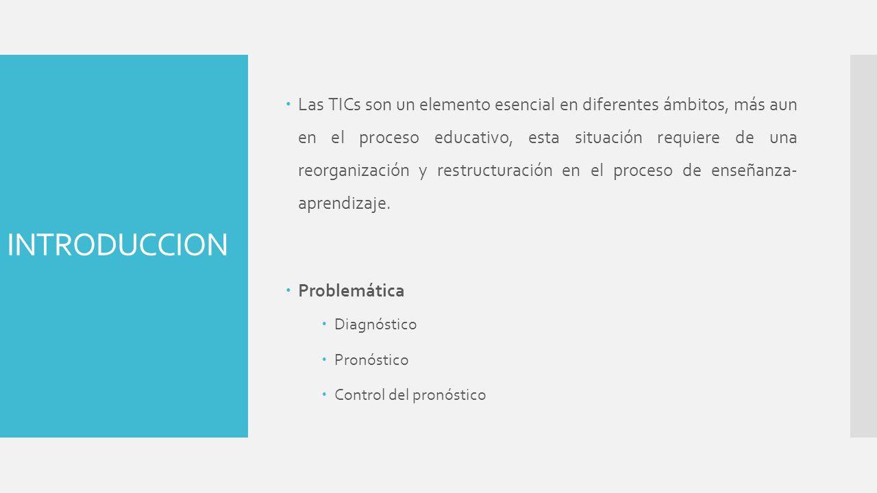 Las TICs son un elemento esencial en diferentes ámbitos, más aun en el proceso educativo, esta situación requiere de una reorganización y restructuración en el proceso de enseñanza- aprendizaje.