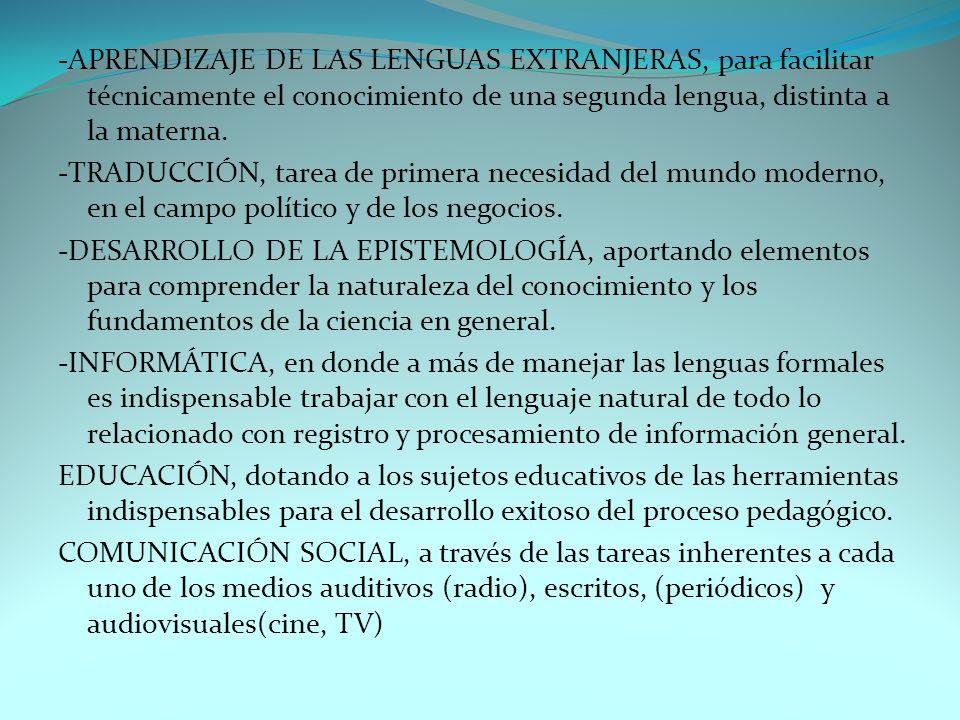 -APRENDIZAJE DE LAS LENGUAS EXTRANJERAS, para facilitar técnicamente el conocimiento de una segunda lengua, distinta a la materna.