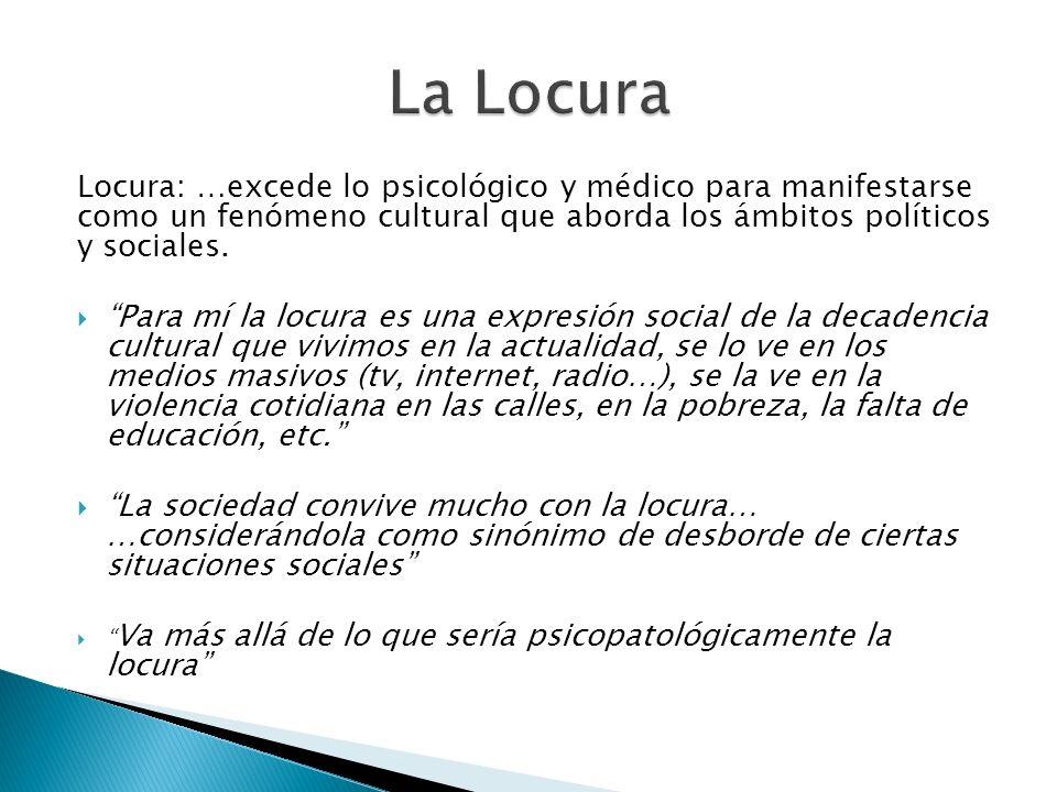 La Locura Locura: …excede lo psicológico y médico para manifestarse como un fenómeno cultural que aborda los ámbitos políticos y sociales.