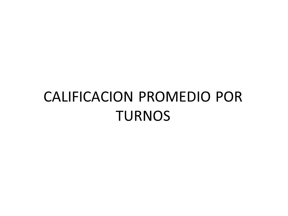 CALIFICACION PROMEDIO POR TURNOS