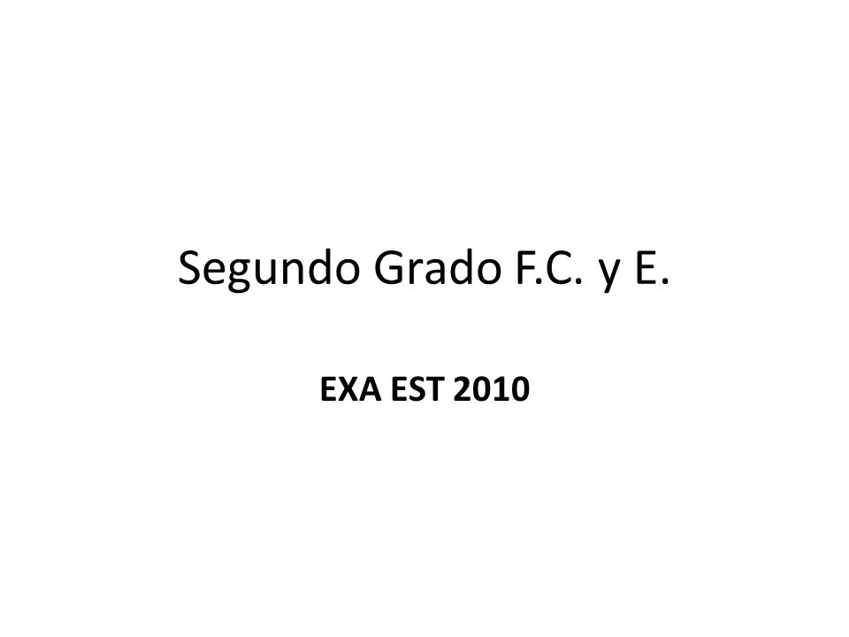 Segundo Grado F.C. y E. EXA EST 2010