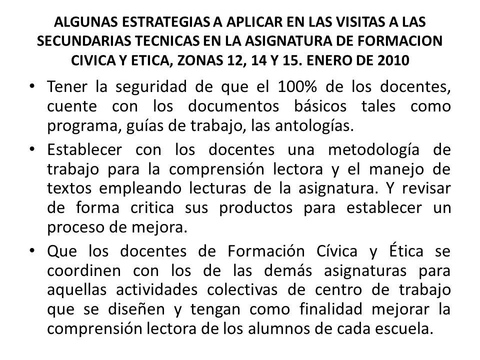 ALGUNAS ESTRATEGIAS A APLICAR EN LAS VISITAS A LAS SECUNDARIAS TECNICAS EN LA ASIGNATURA DE FORMACION CIVICA Y ETICA, ZONAS 12, 14 Y 15. ENERO DE 2010