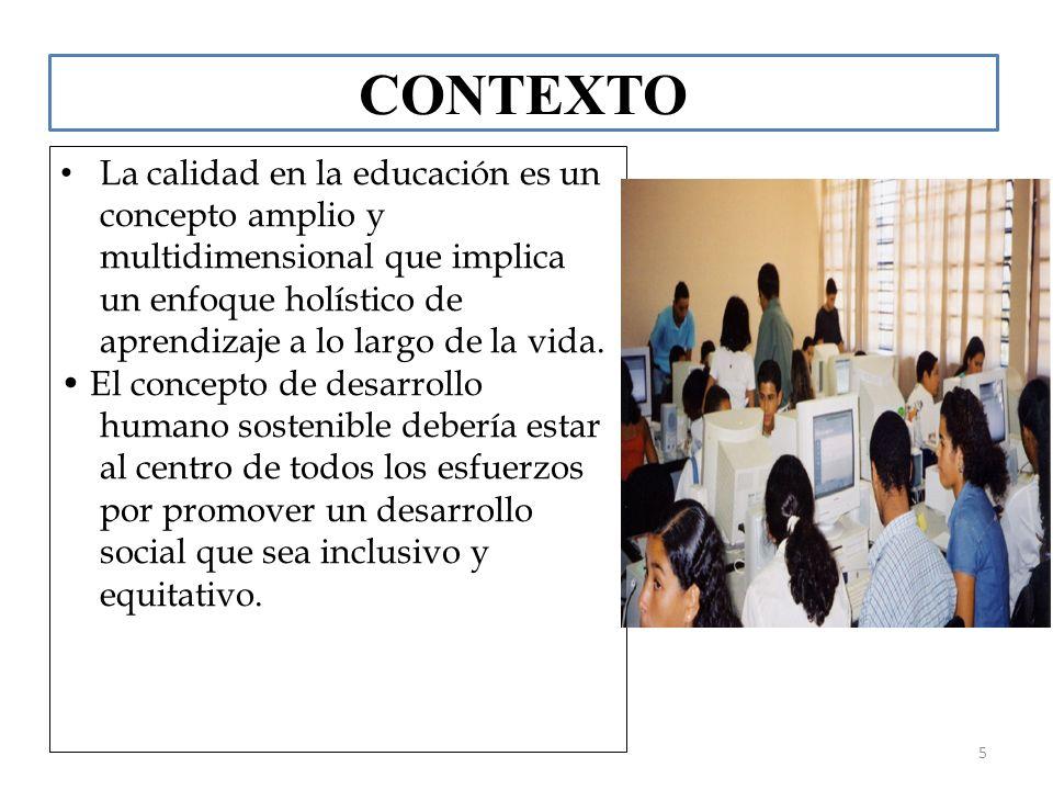 CONTEXTO La calidad en la educación es un concepto amplio y multidimensional que implica un enfoque holístico de aprendizaje a lo largo de la vida.