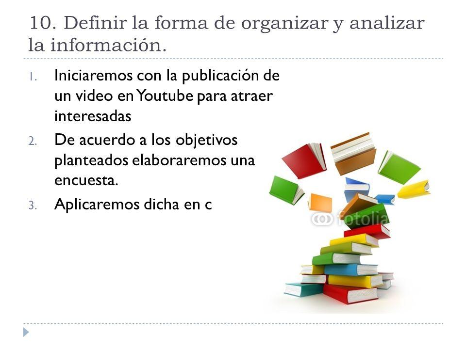 10. Definir la forma de organizar y analizar la información.