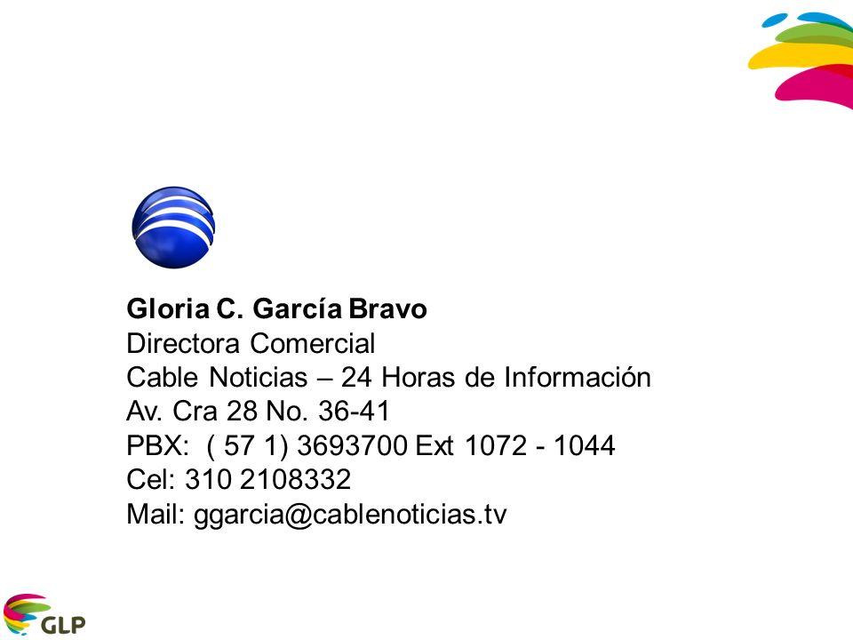 Gloria C. García Bravo Directora Comercial. Cable Noticias – 24 Horas de Información. Av. Cra 28 No. 36-41.