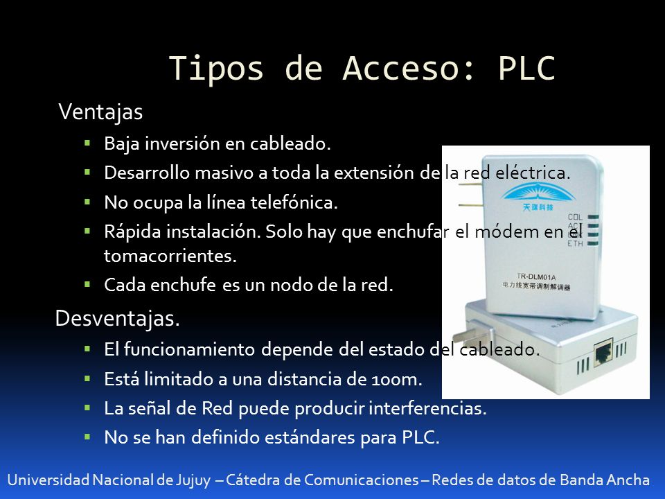 Tipos de Acceso: PLC Ventajas Desventajas. Baja inversión en cableado.