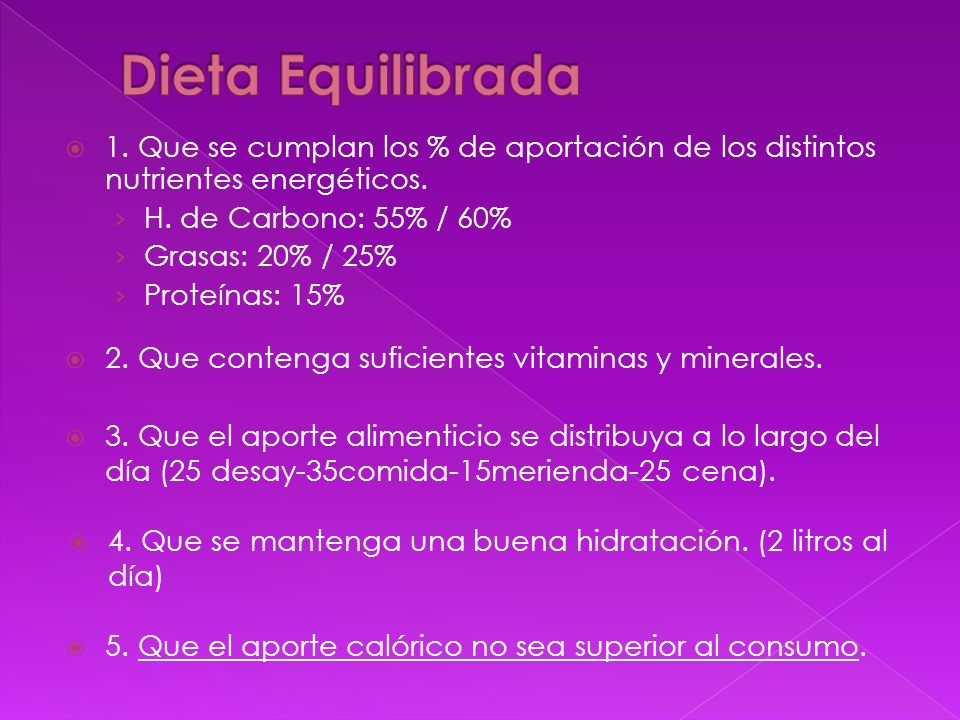 Dieta Equilibrada 1. Que se cumplan los % de aportación de los distintos nutrientes energéticos. H. de Carbono: 55% / 60%