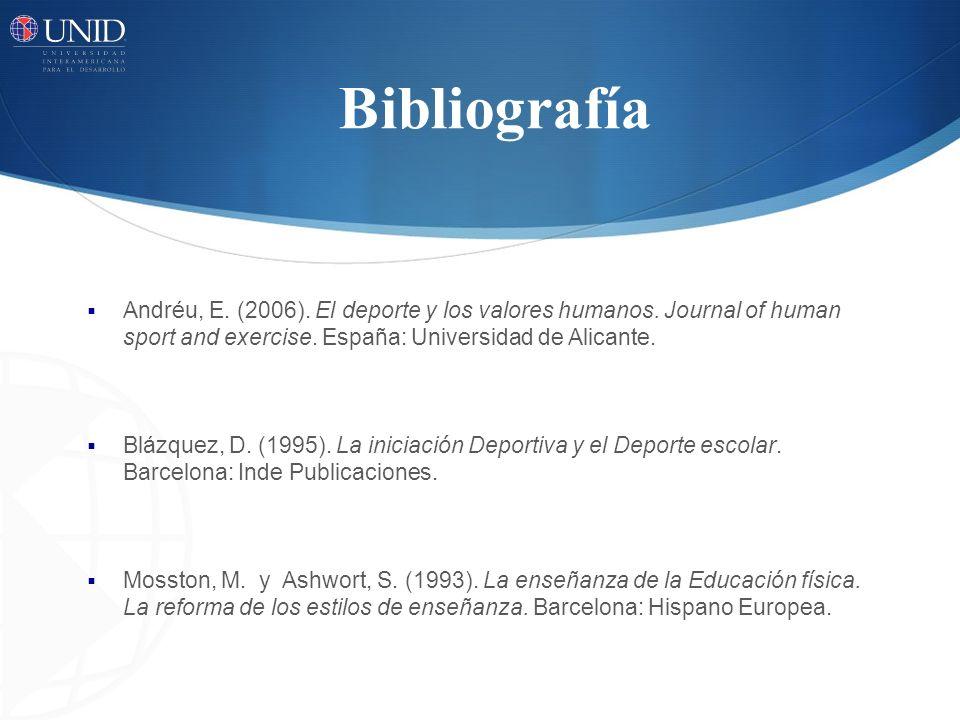 Bibliografía Andréu, E. (2006). El deporte y los valores humanos. Journal of human sport and exercise. España: Universidad de Alicante.
