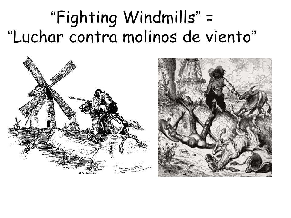 Fighting Windmills = Luchar contra molinos de viento