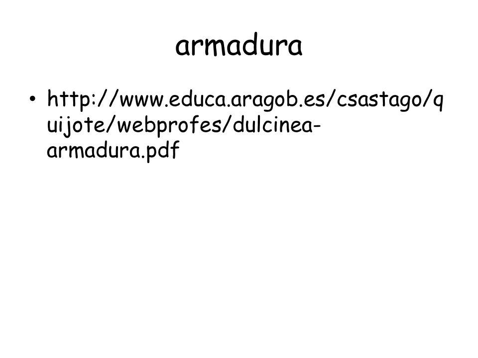 armadura http://www.educa.aragob.es/csastago/quijote/webprofes/dulcinea-armadura.pdf