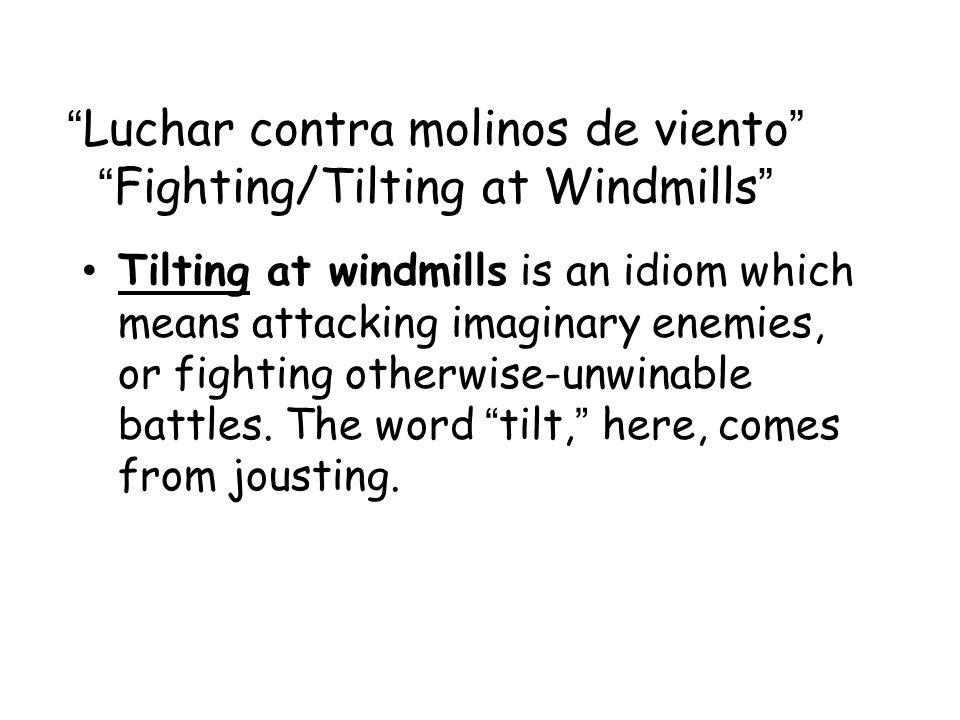 Luchar contra molinos de viento Fighting/Tilting at Windmills