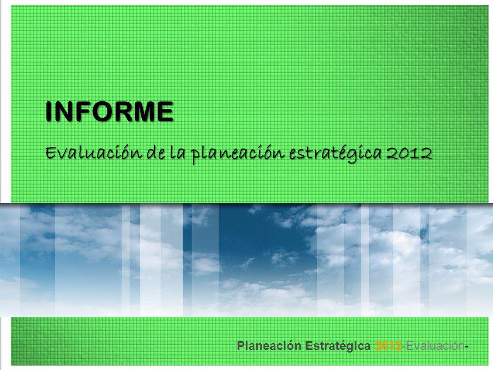 INFORME Evaluación de la planeación estratégica 2012