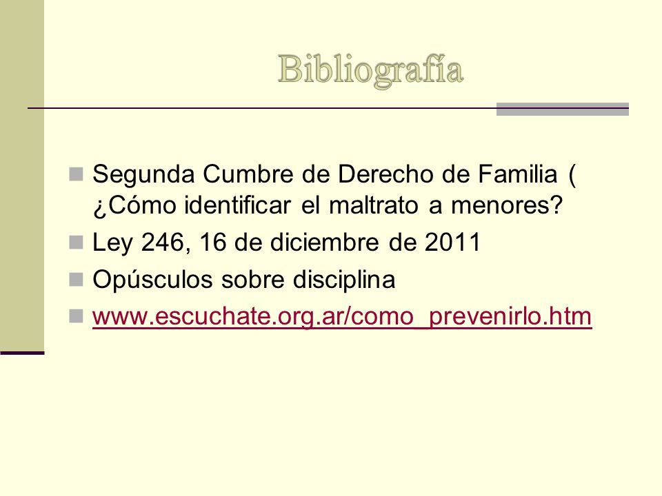 Bibliografía Segunda Cumbre de Derecho de Familia ( ¿Cómo identificar el maltrato a menores Ley 246, 16 de diciembre de 2011.