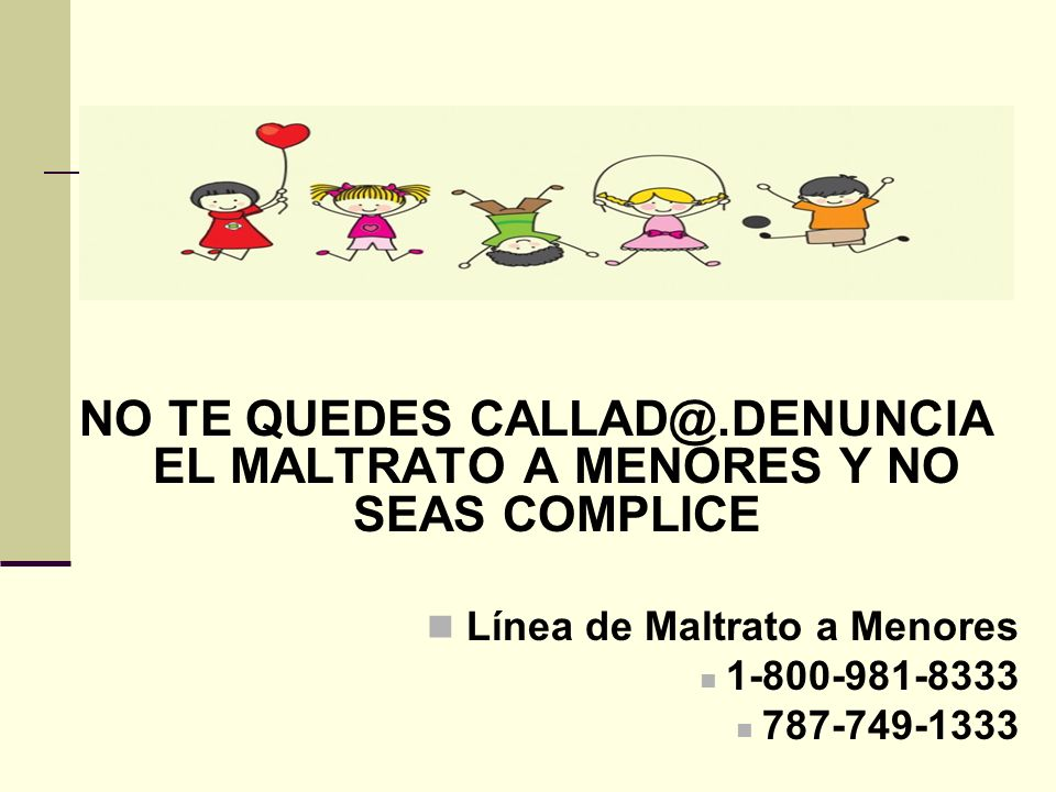 NO TE QUEDES CALLAD@.DENUNCIA EL MALTRATO A MENORES Y NO SEAS COMPLICE