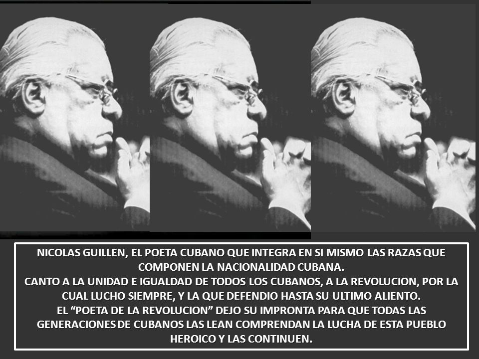 NICOLAS GUILLEN, EL POETA CUBANO QUE INTEGRA EN SI MISMO LAS RAZAS QUE COMPONEN LA NACIONALIDAD CUBANA.