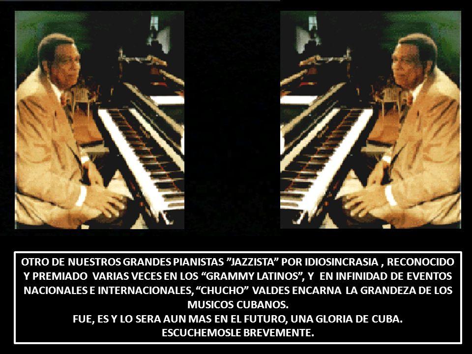 FUE, ES Y LO SERA AUN MAS EN EL FUTURO, UNA GLORIA DE CUBA.