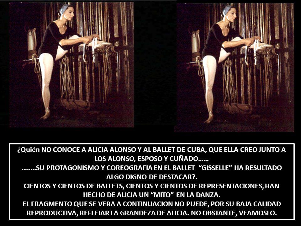 ¿Quién NO CONOCE A ALICIA ALONSO Y AL BALLET DE CUBA, QUE ELLA CREO JUNTO A LOS ALONSO, ESPOSO Y CUÑADO……