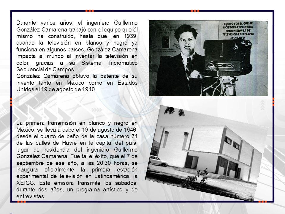 Durante varios años, el ingeniero Guillermo González Camarena trabajó con el equipo que él mismo ha construido, hasta que, en 1939, cuando la televisión en blanco y negro ya funciona en algunos países, González Camarena impacta al mundo al inventar la televisión en color, gracias a su Sistema Tricromático Secuencial de Campos.