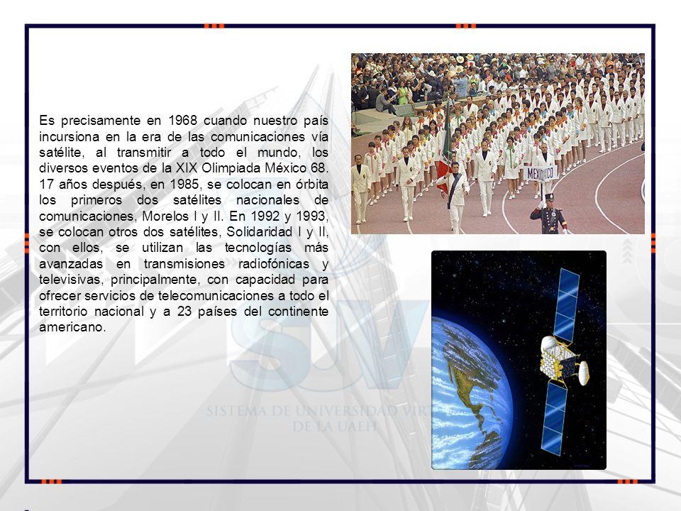 Es precisamente en 1968 cuando nuestro país incursiona en la era de las comunicaciones vía satélite, al transmitir a todo el mundo, los diversos eventos de la XIX Olimpiada México 68.