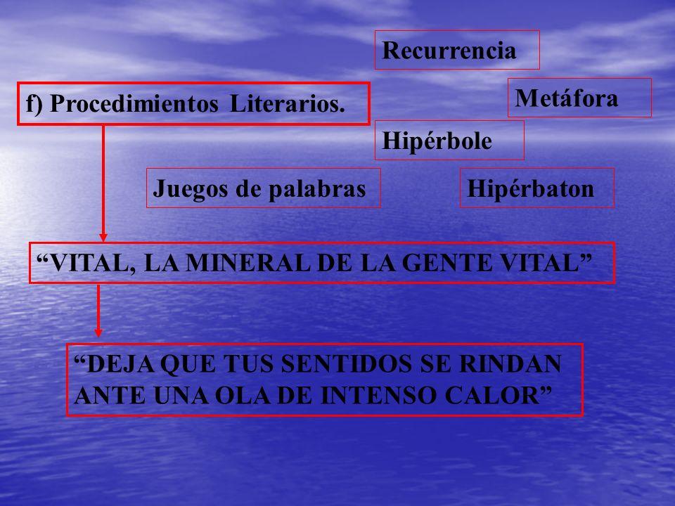 Recurrencia Metáfora. f) Procedimientos Literarios. Hipérbole. Juegos de palabras. Hipérbaton. VITAL, LA MINERAL DE LA GENTE VITAL
