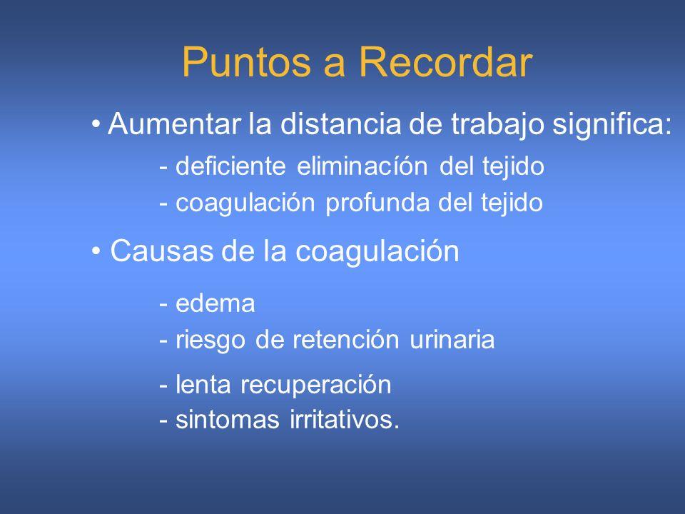 Puntos a Recordar Aumentar la distancia de trabajo significa: - deficiente eliminacíón del tejido - coagulación profunda del tejido.