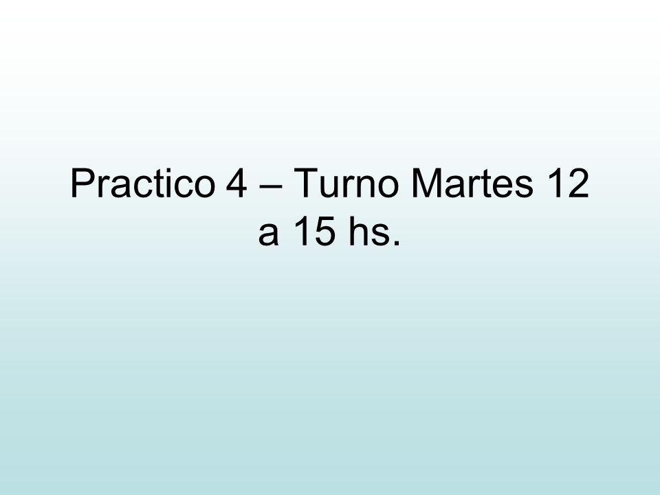 Practico 4 – Turno Martes 12 a 15 hs.