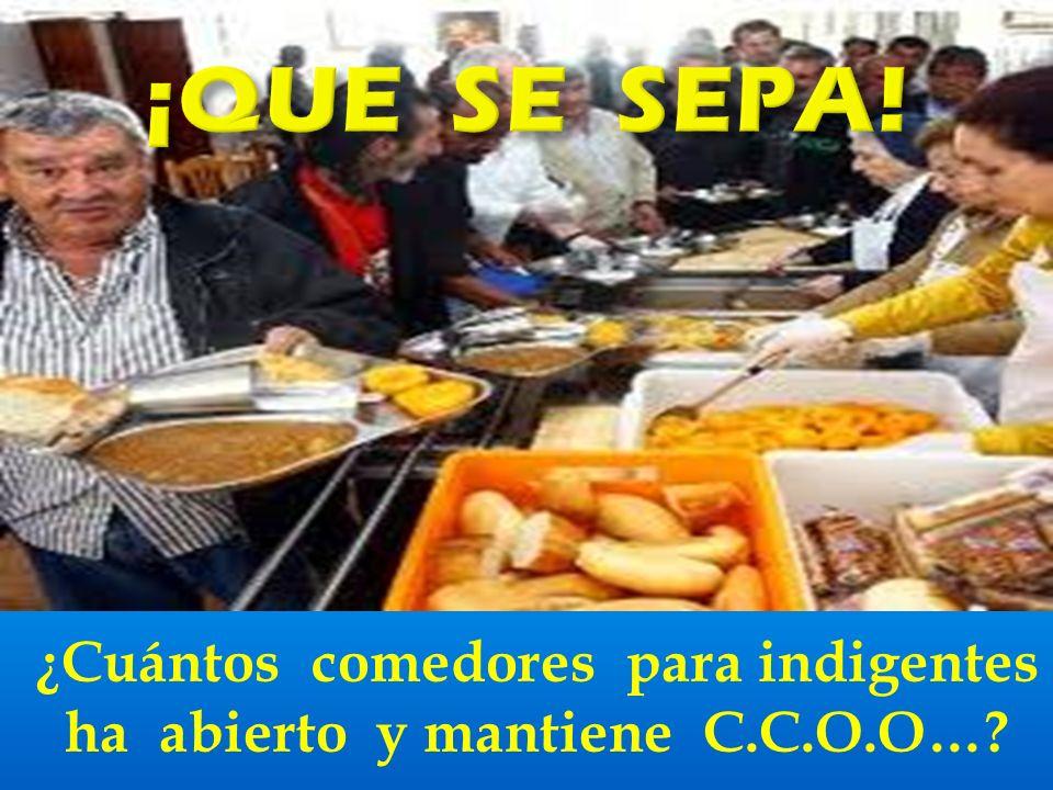 ¿Cuántos comedores para indigentes ha abierto y mantiene C.C.O.O…