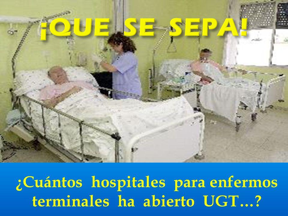 ¿Cuántos hospitales para enfermos terminales ha abierto UGT…