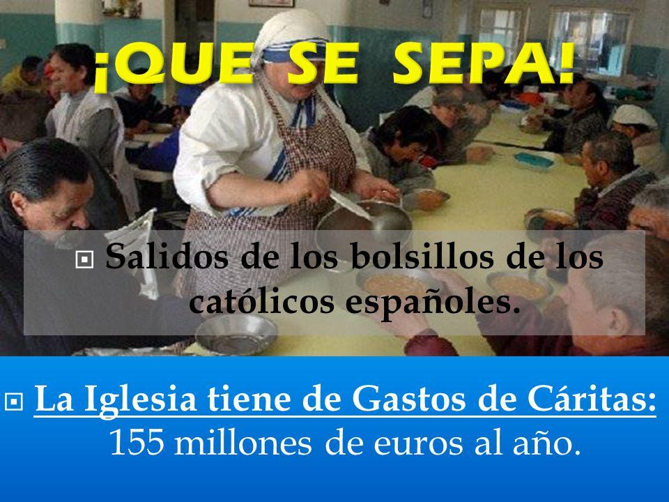 Salidos de los bolsillos de los católicos españoles.