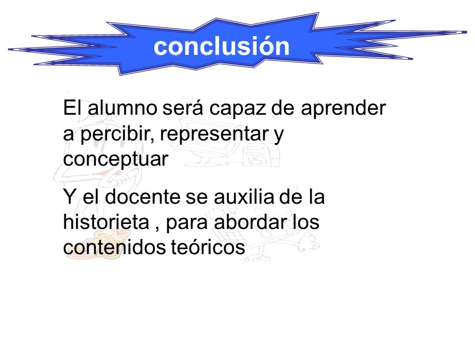conclusión El alumno será capaz de aprender a percibir, representar y conceptuar.