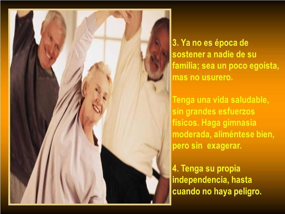 3. Ya no es época de sostener a nadie de su familia; sea un poco egoísta, mas no usurero.