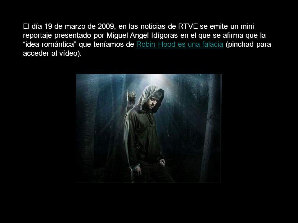 El día 19 de marzo de 2009, en las noticias de RTVE se emite un mini reportaje presentado por Miguel Angel Idígoras en el que se afirma que la idea romántica que teníamos de Robin Hood es una falacia (pinchad para acceder al vídeo).