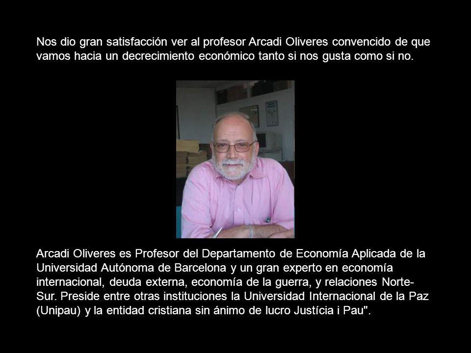 Nos dio gran satisfacción ver al profesor Arcadi Oliveres convencido de que vamos hacia un decrecimiento económico tanto si nos gusta como si no.