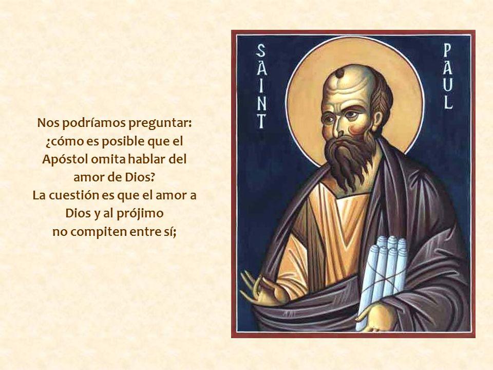 Nos podríamos preguntar: ¿cómo es posible que el Apóstol omita hablar del amor de Dios.