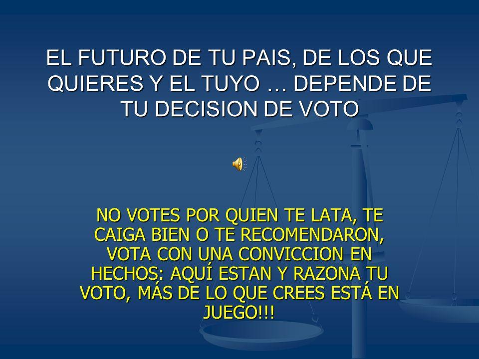EL FUTURO DE TU PAIS, DE LOS QUE QUIERES Y EL TUYO … DEPENDE DE TU DECISION DE VOTO