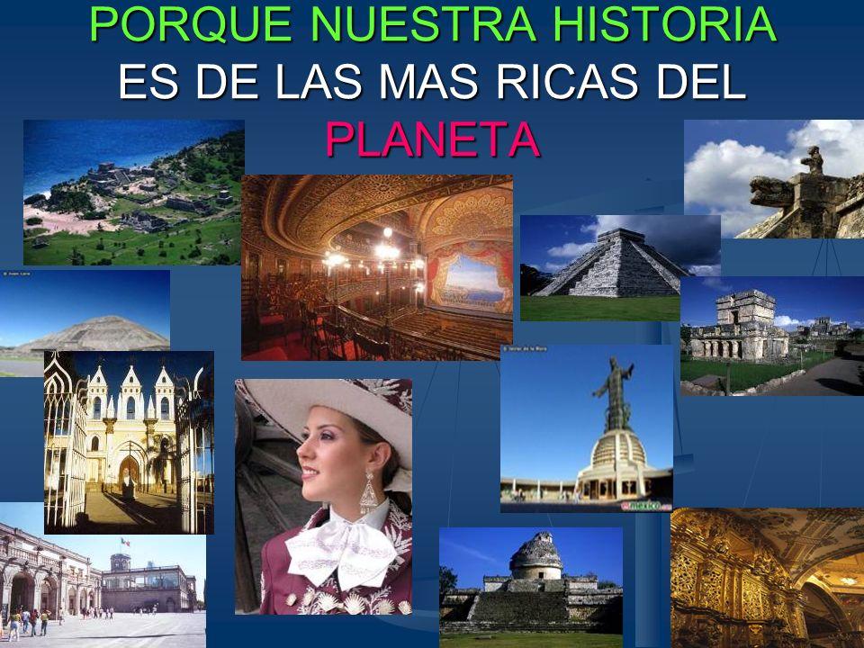 PORQUE NUESTRA HISTORIA ES DE LAS MAS RICAS DEL PLANETA