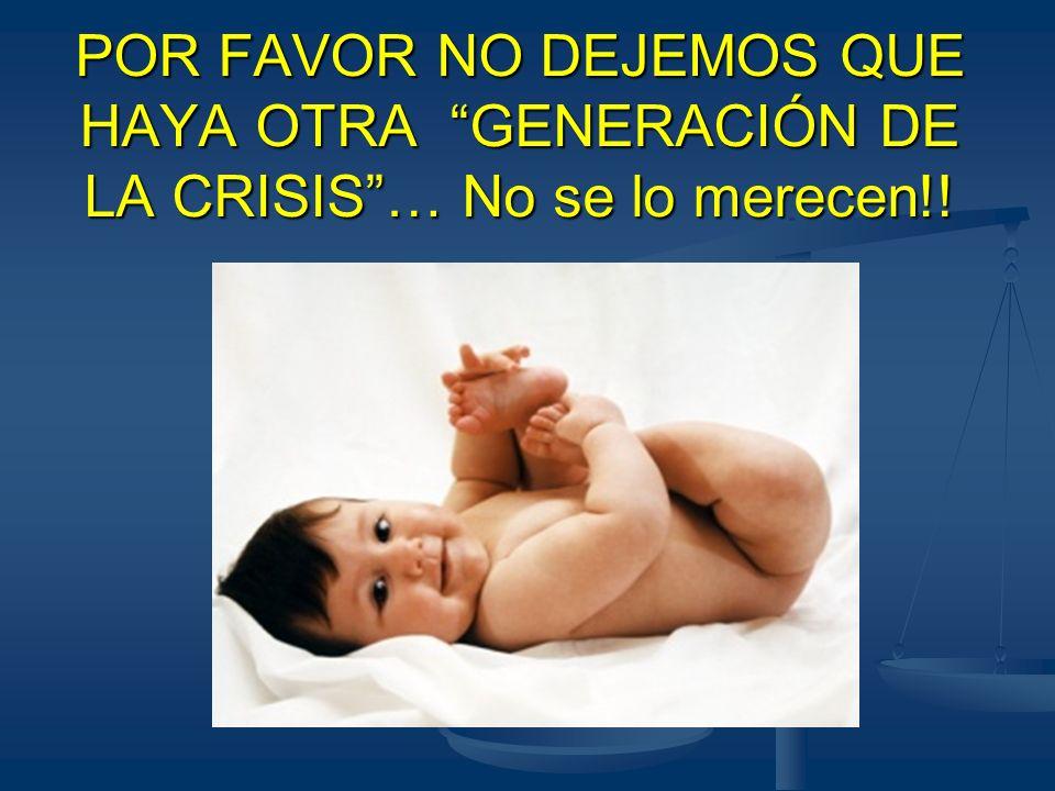 POR FAVOR NO DEJEMOS QUE HAYA OTRA GENERACIÓN DE LA CRISIS … No se lo merecen!!