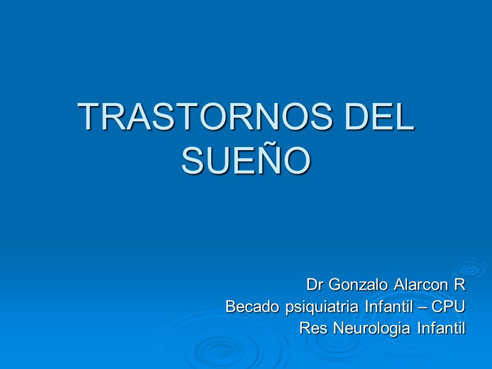 TRASTORNOS DEL SUEÑO Dr Gonzalo Alarcon R