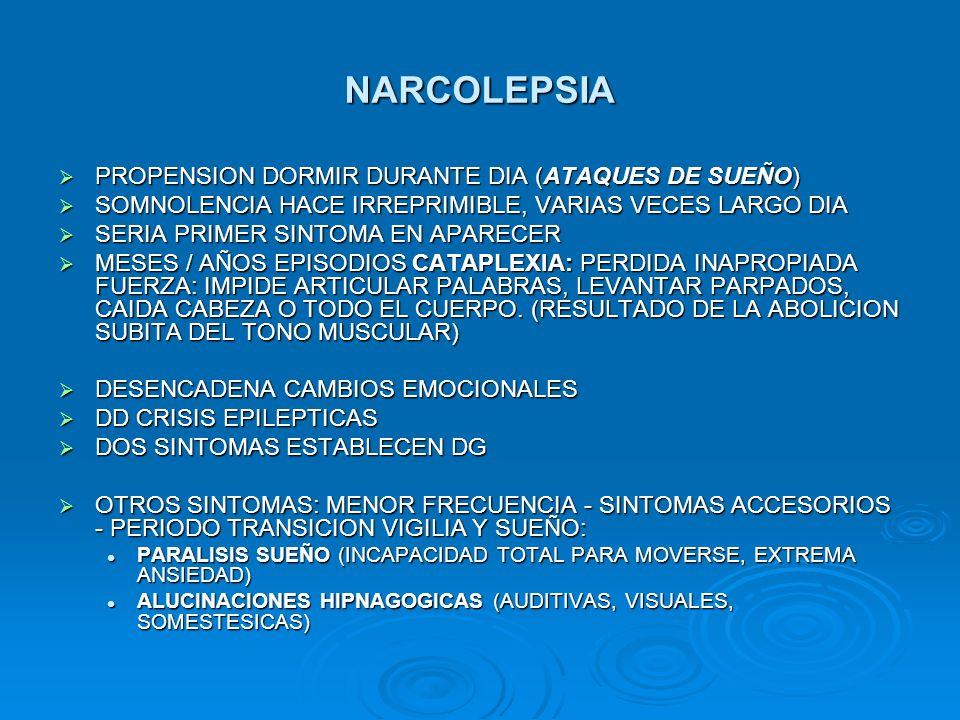 NARCOLEPSIA PROPENSION DORMIR DURANTE DIA (ATAQUES DE SUEÑO)