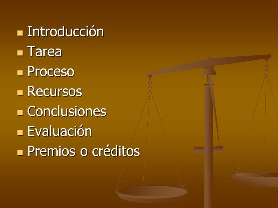 Introducción Tarea Proceso Recursos Conclusiones Evaluación Premios o créditos