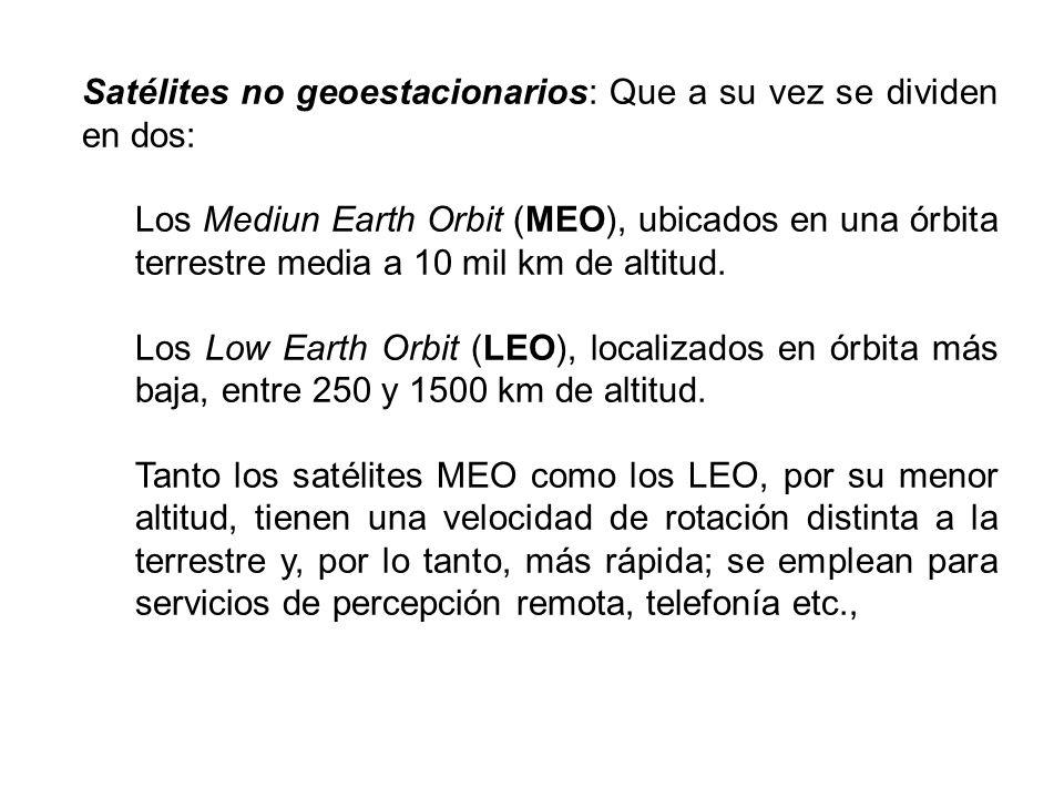 Satélites no geoestacionarios: Que a su vez se dividen en dos: