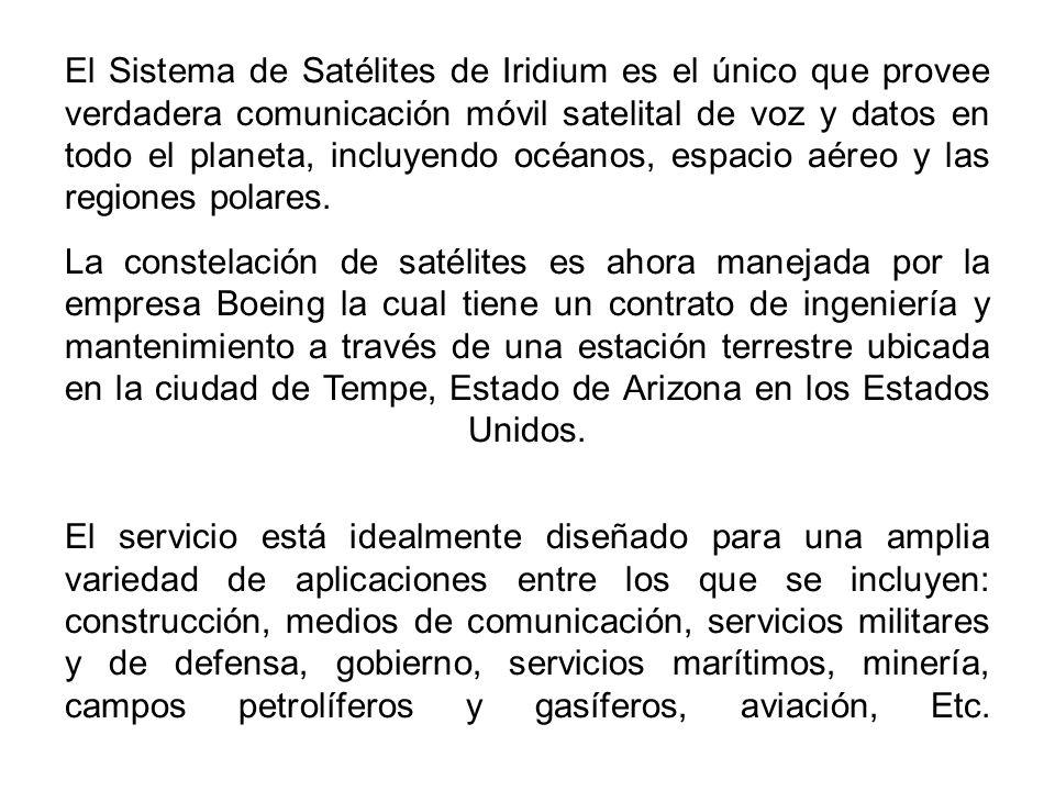 El Sistema de Satélites de Iridium es el único que provee verdadera comunicación móvil satelital de voz y datos en todo el planeta, incluyendo océanos, espacio aéreo y las regiones polares.