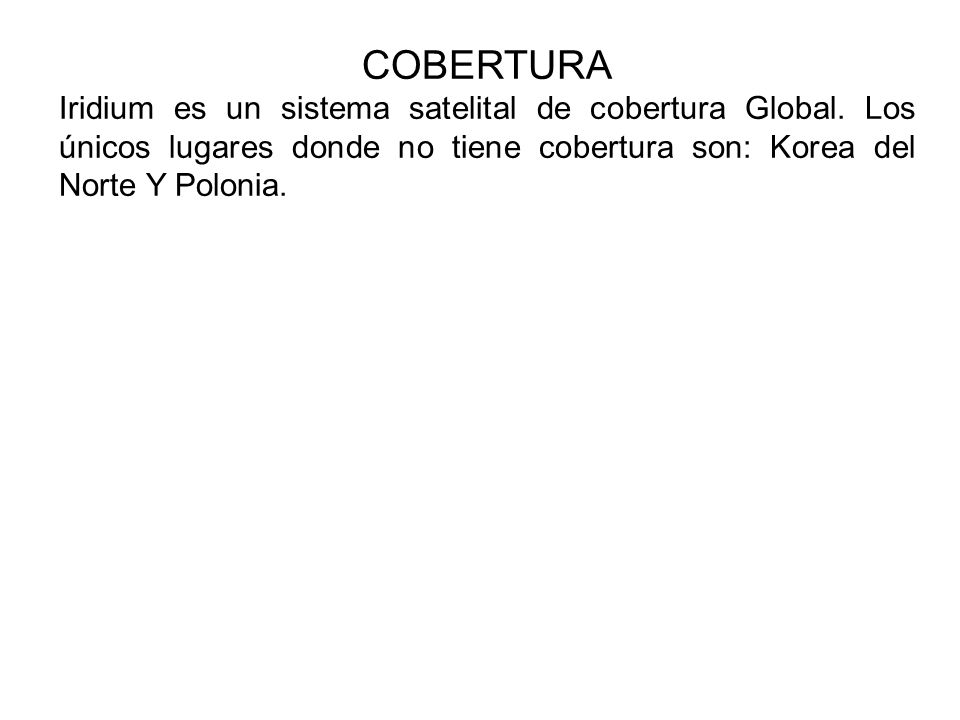 COBERTURA Iridium es un sistema satelital de cobertura Global.