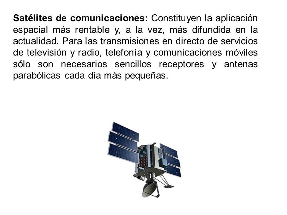 Satélites de comunicaciones: Constituyen la aplicación espacial más rentable y, a la vez, más difundida en la actualidad.